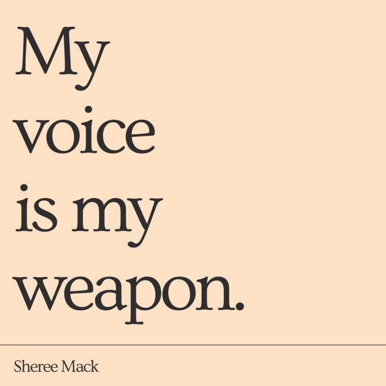 My Voice is My Weapon.